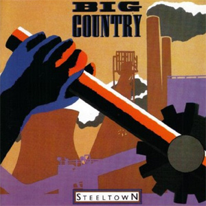 Big Country - Steeltown: 30th Anniversary Edition Album Review
