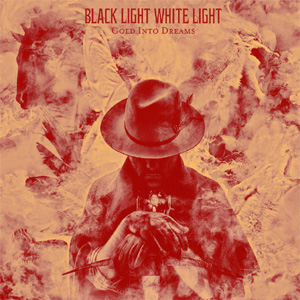 Black Light White Light - Gold Into Dreams Album Review