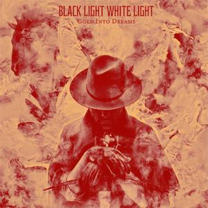 Black Light White Light - Gold Into Dreams Album Review