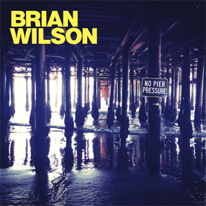 Brian Wilson - No Pier Pressure Album Review Album Review