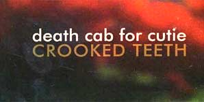 Death Cab For Cutie - Crooked Teeth