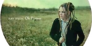 Duke Special - Oh Pioneer