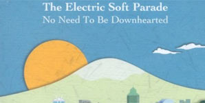 Electric Soft Parade - No Need to be Downhearted
