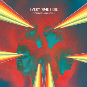 Every Time I Die - From Parts Unknown Album Review Album Review