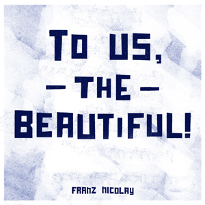 Franz Nicolay - To Us, The Beautiful Album Review