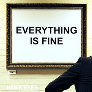 Hawk Eyes - Everything Is Fine Album Review