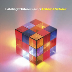 Late Night Tales - Presents Automatic Soul [Compiled, re-edited and mixed by Tom Findlay (Groove Armada)] Album Review