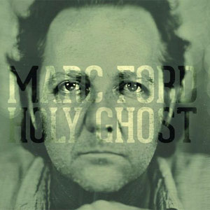 Marc Ford - Holy Ghost Album Review
