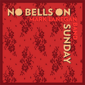Mark Lanegan Band - No Bells On Sunday EP Review