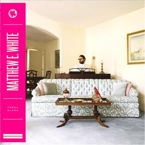 Matthew E. White - Fresh Blood Album Review Album Review