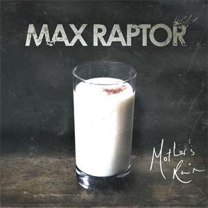Max Raptor - Mother's Ruin Album Review