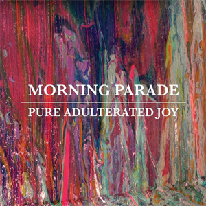Morning Parade - Pure Adulterated Joy Album Review
