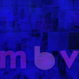 My Bloody Valentine - mbv Album Review