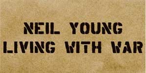 Neil Young - Living With War Album Review