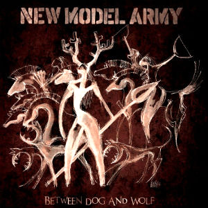 New Model Army - Between Dog And Wolf Album Review
