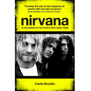Nirvana: In The Words Of The People Who Were There - Carrie Borzillo Book Review