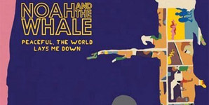 Noah and the Whale - Peaceful The World Lays Me Down