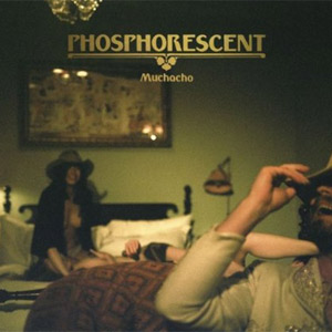 Phosphorescent - Muchacho Album Review