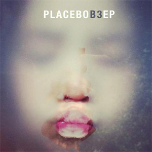 Placebo - B3 EP Review