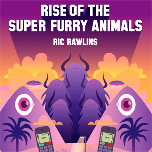 Ric Rawlins - The Rise Of The Super Furry Animals Book Review