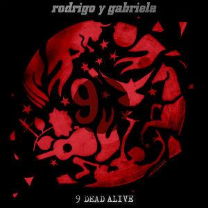 Rodrigo Y Gabriela - 9 Dead Alive Album Review