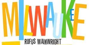 Rufus Wainwright - Milwaukee At Last!!!