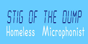 Stig Of The Dump - Homeless Microphonist