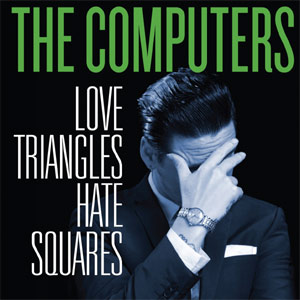The Computers - Love Triangles, Hate Squares Album Review