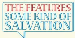 The Features - Some Kind Of Salvation