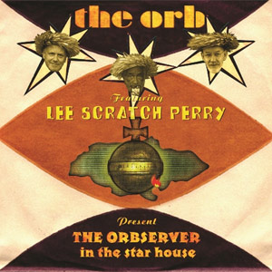 The Orb featuring Lee 'Scratch' Perry - The Observer In The Star House Album Review