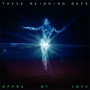 These Reigning Days - Opera Of Love Album Review
