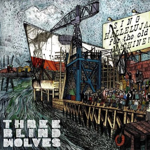 Three Blind Wolves - Sing Hallelujah for the Old Machine Album Review