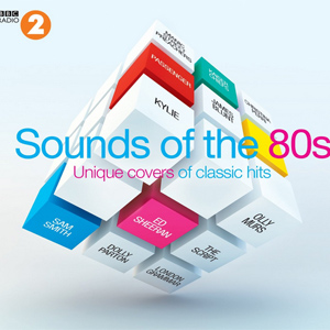 Various Artists - BBC Radio 2 Sounds Of The 80s: Unique Covers Of Classic Hits