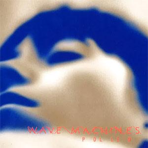 Wave Machines - Pollen Album Review Album Review