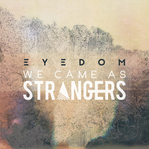 We Came As Strangers Eyedom Album