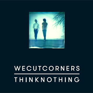 We Cut Corners - Think Nothing Album Review