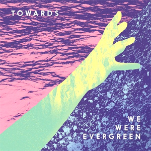 We Were Evergreen - Towards Album Review