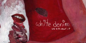 White Denim - Let's Talk About It