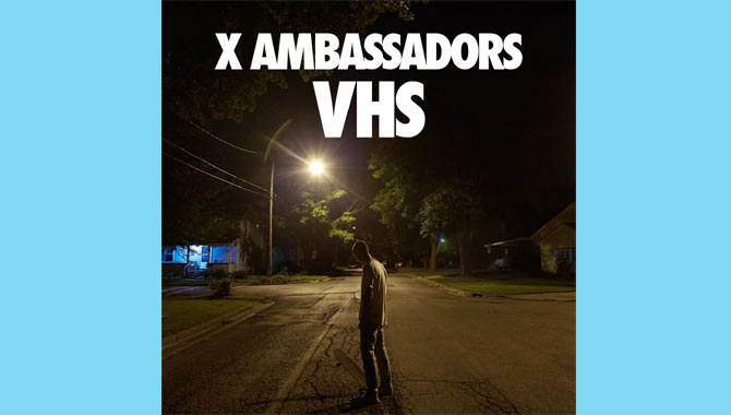 X Ambassadors - VHS Album Review Album Review