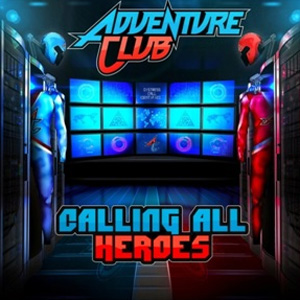 Adventure Club To Release 'Calling All Heroes- Part 1' Ep October 22nd 2013