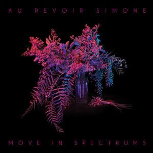 Au Revoir Simone announce fourth album 'Move in Spectrums' due Sept 23rd 2013