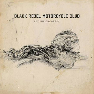 Black Rebel Motorcycle Club Announce New Single 'Let The Day Begin' Available For Free Download