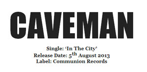 Caveman Announce New Single 'In The City' Released 5th August 2013