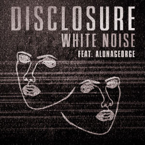 Disclosure 'White Noise' Feat. AlunaGeorge Available On iTunes NOW Due To Huge Demand