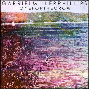 Gabriel Miller Phillips releases debut album 'One For The Crow' out 26 August 2013