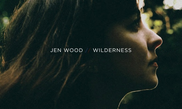 Jen Wood Announces New Album 'Wilderness' Out In The Us October 14th 2014