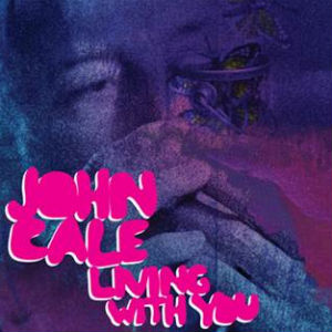 John Cale Single 'Living With You' (Laurel Halo Remix) Availble For Digital Download Now