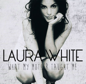 Laura White Announces Debut Ep 'What My Mother Taught Me' Out 10th November 2013