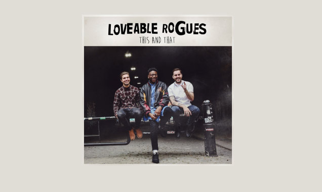 Loveable Rogues Announces Debut Album 'This And That' Out August 11th 2014