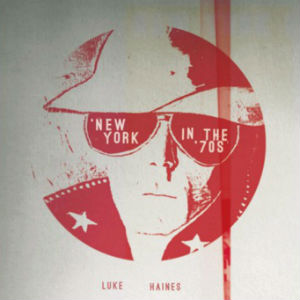 Luke Haines Releases 'NY in the 70s' Album On May 19th 2014